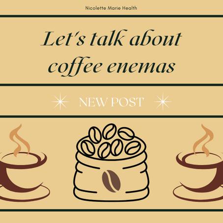 Let's Talk About Coffee Enemas