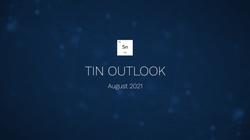 Tin Outlook, August 2021