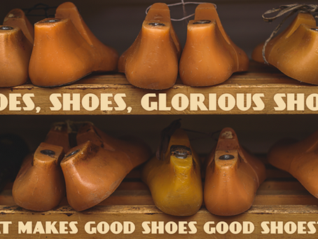 Shoes, shoes, glorious shoes! What makes good shoes good shoes?