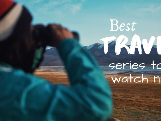 Best travel series to watch in the time of this lockdown