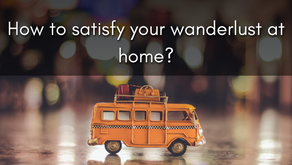 How to satisfy your wanderlust even when you are at home due to Covid-19