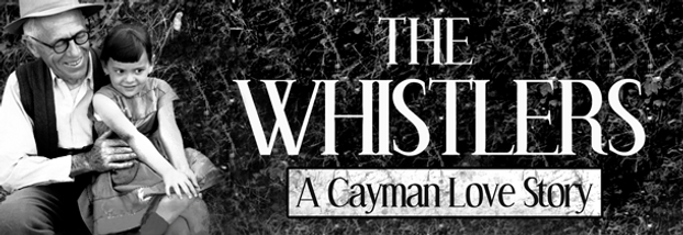 The Whistlers - A Cayman Love Story. Written by Ben Hud • Produce by SANDS Production Company, Content Creator in the Cayman Islands