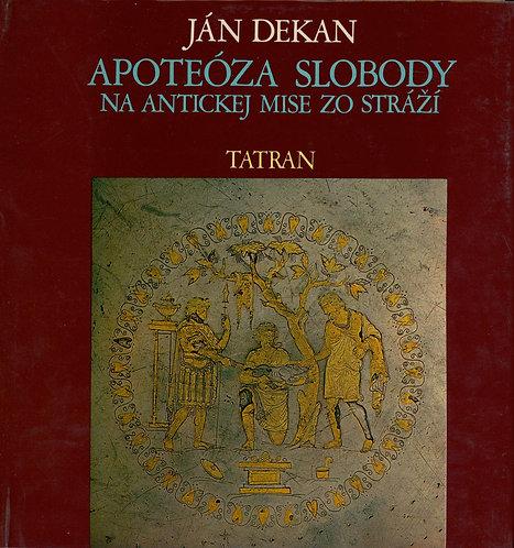 Dekan Ján, Apoteóza slobody na antickej mise zo Stráží