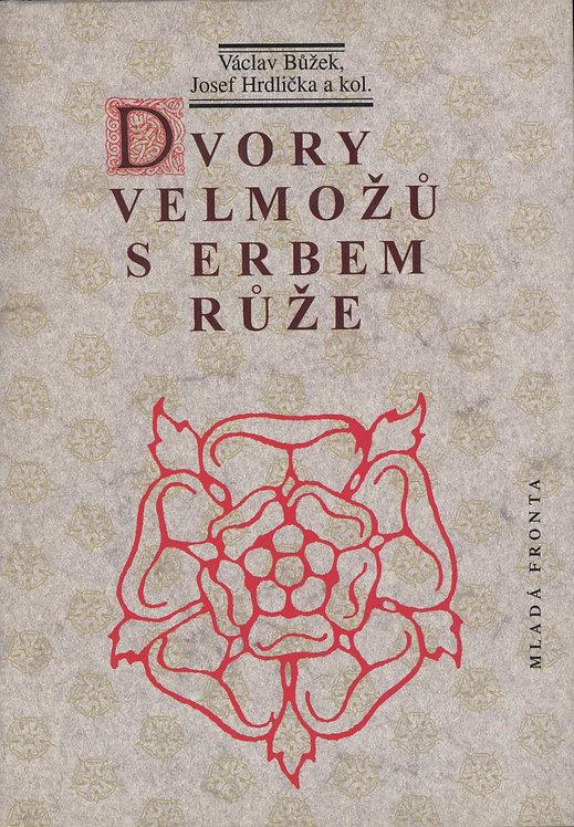 Bůžek Václav - Hrdlička Josef a kol., Dvory velmožů s erbem růže