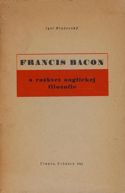 Hrušovský Igor, Francis Bacon a rozkvet anglickej filozofie