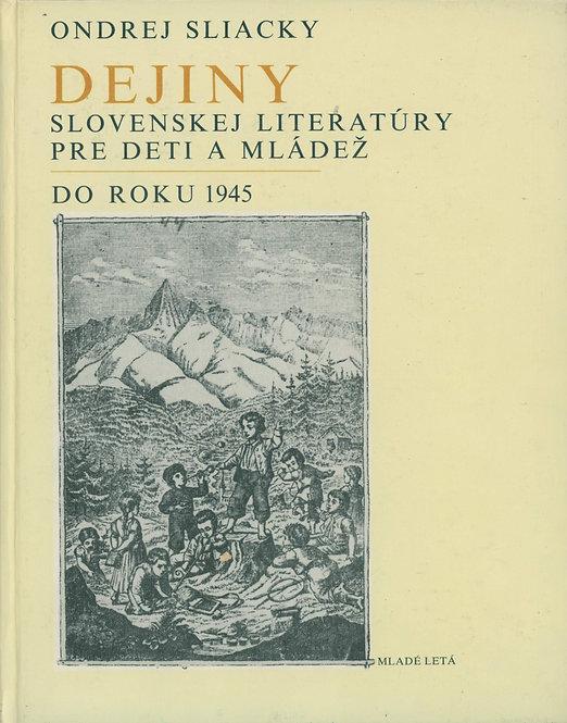 Sliacky Ondrej, Dejiny slovenskej literatúry pre deti a mládež do roku 1945