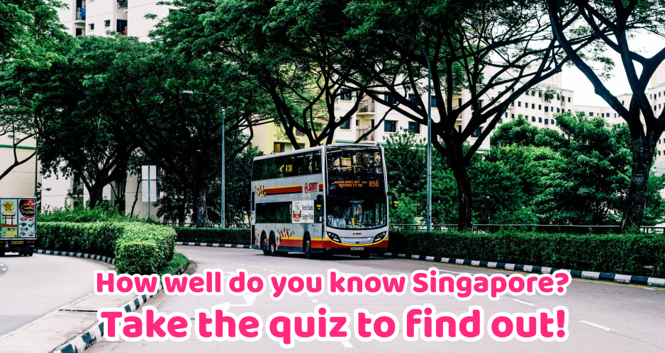 Are You Singaporean Enough? Take This Uniquely Singaporean Quiz To Find Out!