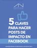 Descarga gratuita: 5 claves para hacer posts de impacto en Facebook