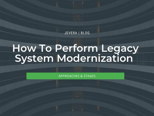 Approaches To Legacy System Modernization