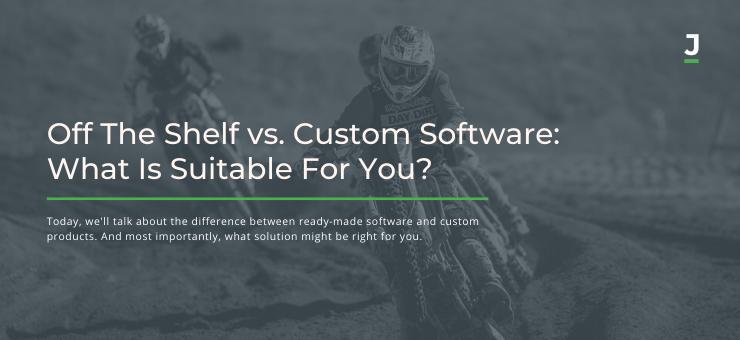 Ready-made vs. custom software