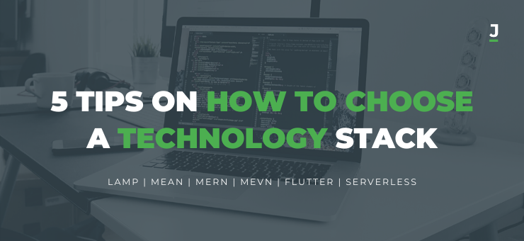 5 Tips On How To Choose A Technology Stack