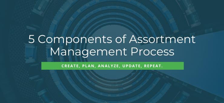 5 Components of Assortment Management Process