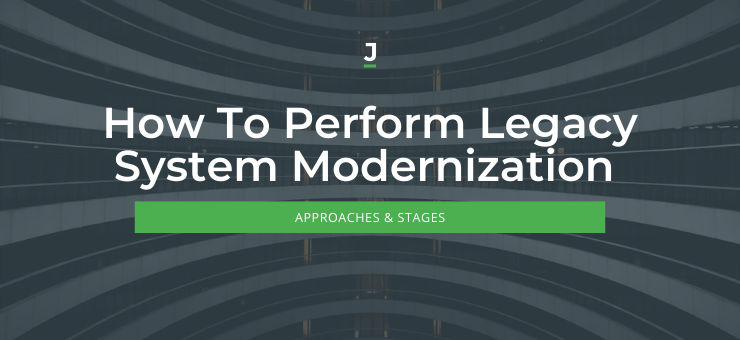 How To Perform Legacy System Modernization