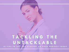 Tackling the 'Untacklable' – 10 Tips to get started on your Project TODAY