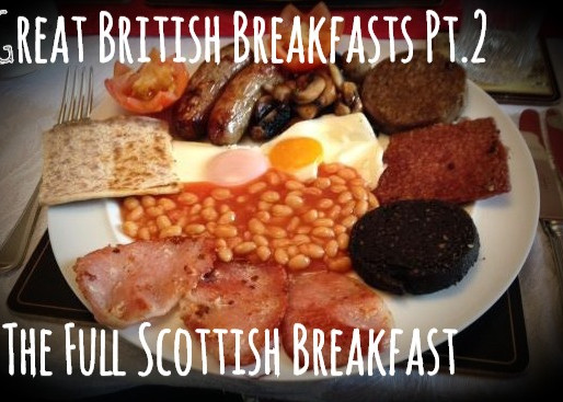 The Great British Breakfast - Pt.2 - The Scottish Breakfast