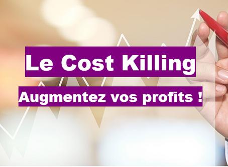 Qu'est-ce que le cost killing ?