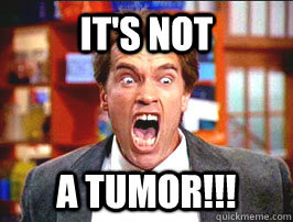 It's not a tumor! (but it really is)