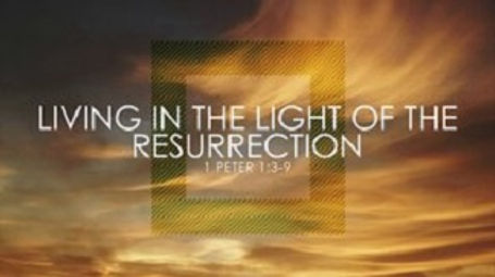 1 Peter 1 3-9 Living in the Light of the
