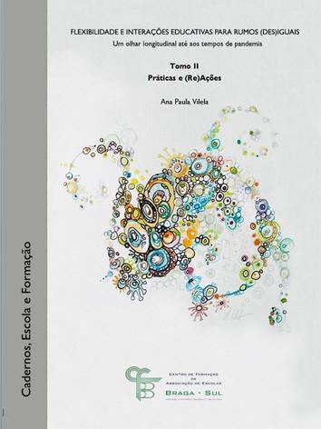 FLEXIBILIDADE E INTERAÇÕES EDUCATIVAS PARA RUMOS (DES)IGUAIS Um olhar longitudinal até aos tempos de pandemia     Tomo II -  Práticas e (Re)Ações