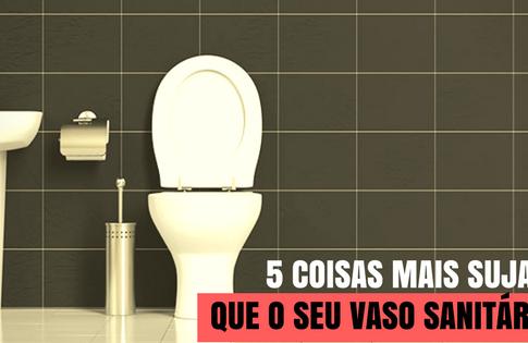 5 Coisas mais sujas que o seu vaso sanitário