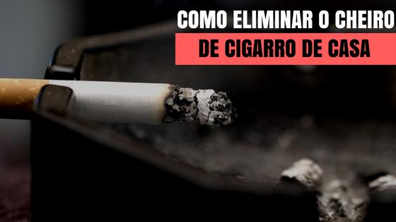 ELIMINAR O CHEIRO DE CIGARRO