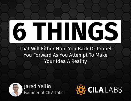 The 6 Things That Will Either Hold You Back Or Propel You Forward As You Attempt To Make Your Idea A