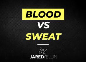 Blood vs Sweat