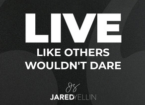 Live Like Others Wouldn't Dare