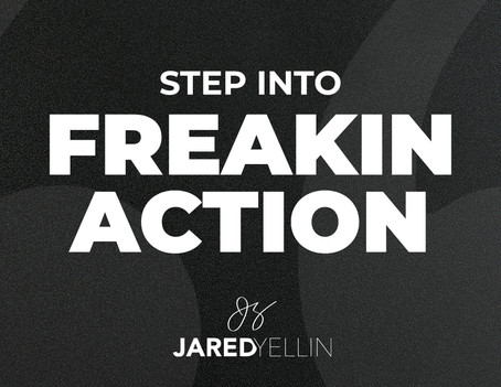 Step Into FREAKIN Action!