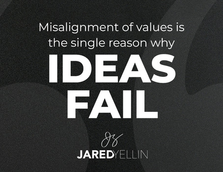 Misalignment of values is the single reason why ideas fail…