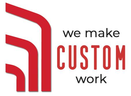 We Make CUSTOM Work