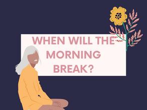 When will the morning break?