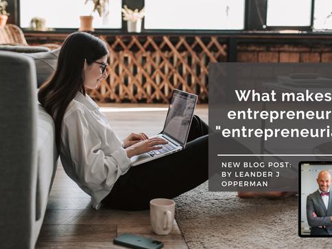 "What Makes Entrepreneurs ""Entrepreneurial"""