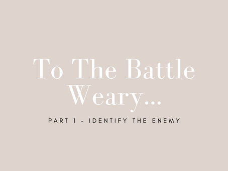 To The Battle Weary: Part 1 - Identify the Enemy