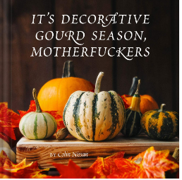 It's Decorative Gourd Season, Mother F*ckers
