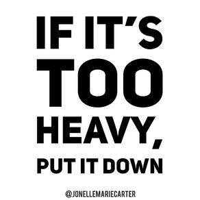 If it's too heavy, put it down