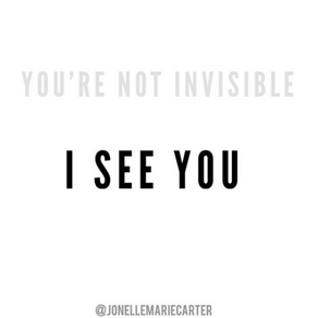 You Are Not Invisible