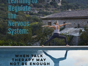 Learning to Regulate the Nervous System: When Talk Therapy May Not Be Enough