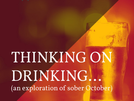 Thinking on Drinking...(an exploration of Sober October)