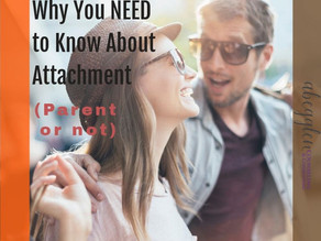 Attachment Theory: Why You NEED to Know About Attachment (As a Parent or Not!) [Part 2 of 3]