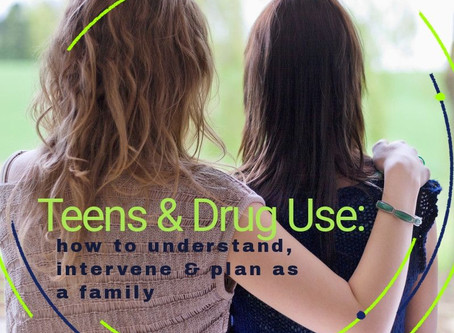 Teens & Drug Use: How to Understand, Intervene, and Plan as a Family