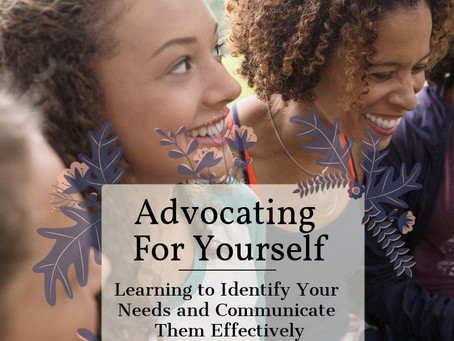 Advocating for Yourself: Learning to Identify Your Needs and Communicate Them Effectively