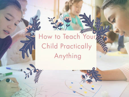 How to Teach Your Child Practically Anything