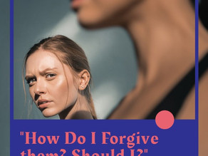 """How Do I Forgive Them? Should I?"""