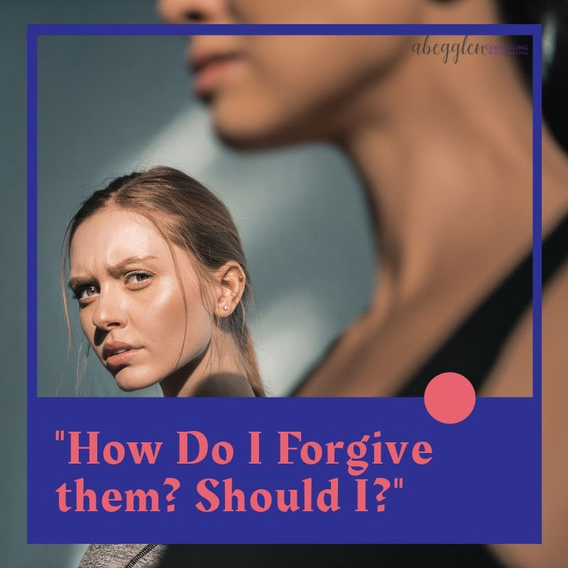 """How Do I Forgive? Should I?"" Mental Health Blog by Abegglen Counseling"