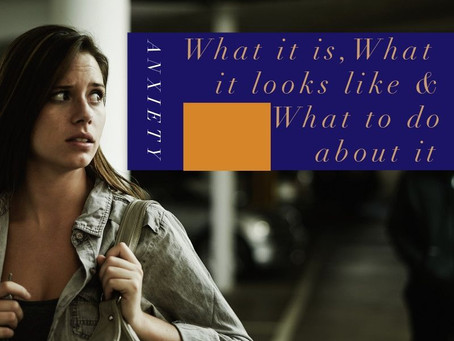 Anxiety: What it is, What it Looks Like, and What to Do About it