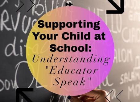 "Supporting Your Child At School: Understanding ""Educator Speak"""
