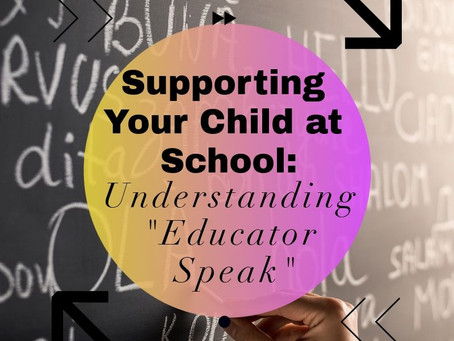 "Supporting Your Child At School: Understanding ""Educator Speak"""