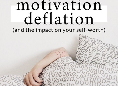 Motivation Deflation & The Impact On Your Self-Worth