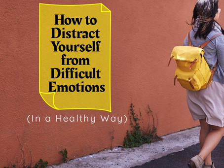 How to Distract Yourself from Difficult Emotions (In a Healthy Way)